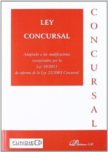Ley Concursal: Adaptada a las modificaciones incorporadas por la Ley 38/2011 de reforma de la Ley 22/2003 Concursal por Dykinson