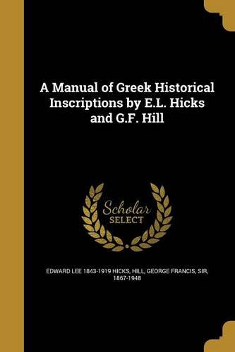 A Manual of Greek Historical Inscriptions by E.L. Hicks and G.F. Hill