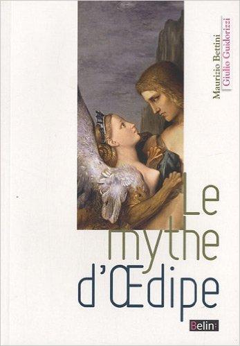 Le mythe d'Oedipe de Giulio Guidorizzi,Maurizio Bettini ( 24 aot 2010 )