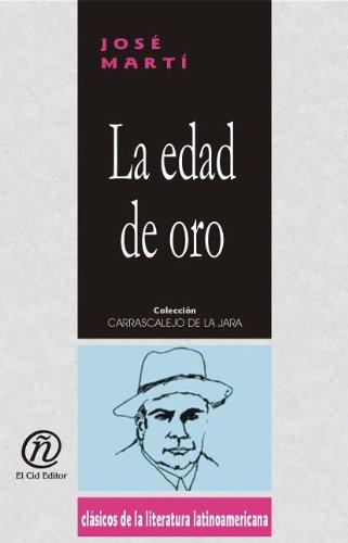 La edad de oro / The Golden Age (Coleccion Clasicos De La Literatura Latinoamericana Carrascalejo De La Jara) por Jose Marti