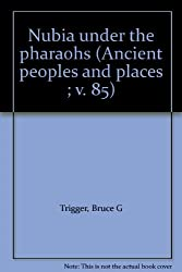 Nubia under the pharaohs (Ancient peoples and places ; v. 85)