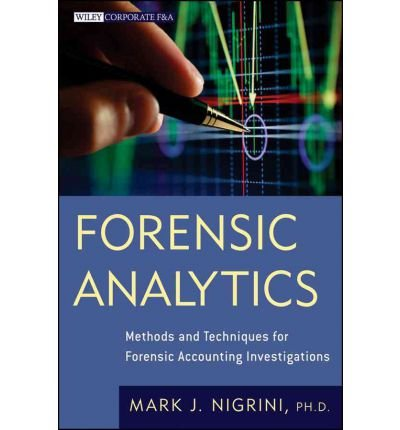[( Forensic Analytics: Methods and Techniques for Forensic Accounting Investigations (Wiley Corporate F&A (Hardcover)) By Mark J Nigrini ( Author ) Hardcover Jun - 2011)] Hardcover