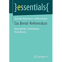 Das Brexit-Referendum: Hintergründe, Streitthemen, Perspektiven (essentials)