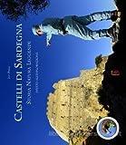 Castelli di Sardegna. Storia, natura, leggende. Invito all'esplorazione