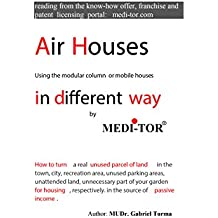Air Houses in different way by MEDI-TOR: Using the modular column or mobile houses (English Edition)