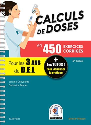 Calculs de doses en 450 exercices corrigés - Pour les 3 années du Diplôme d'Etat infirmier.: + Les tutos ! Pour visualiser la pratique par Jérôme Chevillotte, Catherine Muller