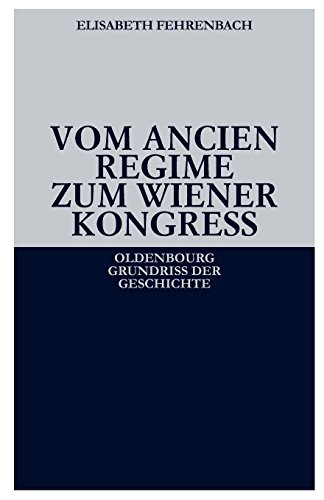 Vom Ancien Régime zum Wiener Kongress (Oldenbourg Grundriss der Geschichte, Band 12)