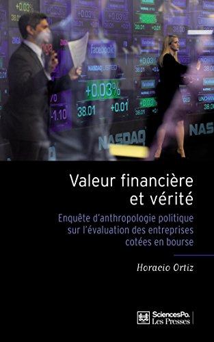 Valeur financière et vérité: Enquête d'anthropologie politique sur l'évaluation des entreprises cotées en bourse (Académique)