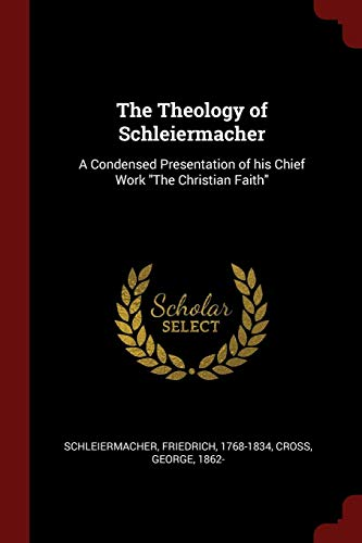The Theology of Schleiermacher: A Condensed Presentation of his Chief Work