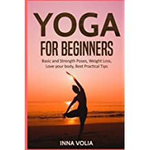 Yoga for Beginners: Basic and Strength Poses, Weight Loss, Love Your Body, Best