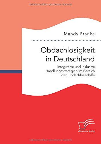 Obdachlosigkeit in Deutschland: Integrative und inklusive Handlungsstrategien im Bereich der Obdachlosenhilfe