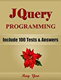 JQUERY: JQuery Programming, For Beginners, Learn Coding Fast! Include 100 Tests & Answers, Crash Course, A Quick Start Tutorial Book by Hands-On Projects. In Easy Steps! An Ultimate Beginner's Guide!