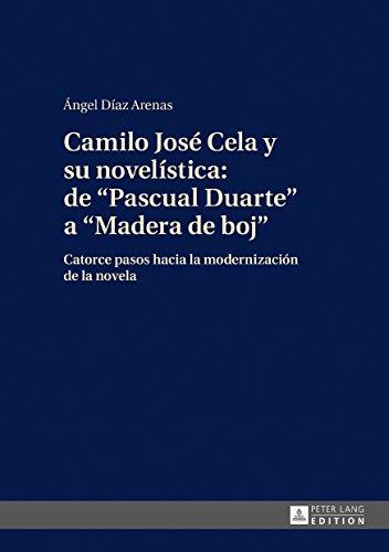 Camilo José Cela y su novelística: de «Pascual Duarte» a «Madera de boj»: Catorce pasos hacia la modernización de la novela