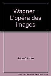 Wagner : L'opéra des images