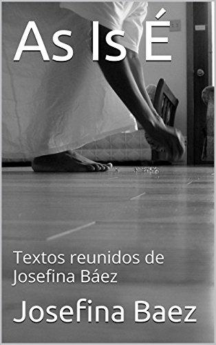 As Is É: Textos reunidos de Josefina Báez por Josefina Baez