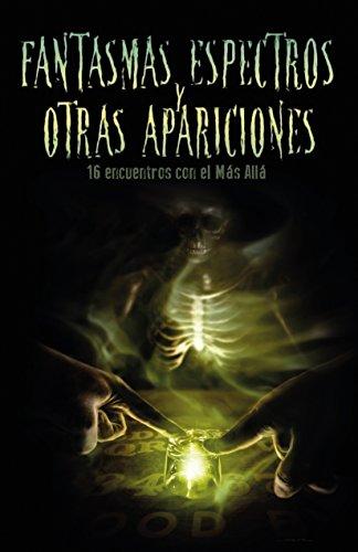 Fantasmas, espectros y otras apariciones: Dieciseis encuentros con el Mas Alla