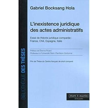 L'inexistence juridique des actes administratifs: Essai de théorie juridique comparée : France, Chili, Espagne, Italie.