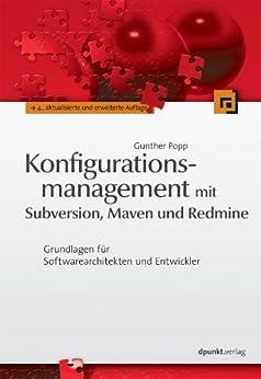 Konfigurationsmanagement mit Subversion, Maven und Redmine: Grundlagen für Softwarearchitekten und Entwickler von [Popp, Gunther]