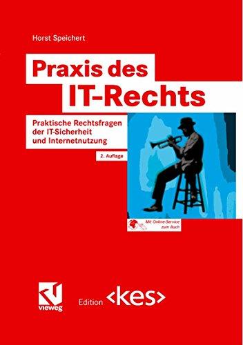 Praxis des IT-Rechts: Praktische Rechtsfragen der IT-Sicherheit und Internetnutzung (Edition <kes>)