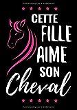 Cette Fille Aime Son Cheval: Petit Carnet d'équitation pour Jeunes Cavalières (7-10 ans) |  17,78 x 25,4 cm, 127 pages | Cadeau pour fanas de Cheval
