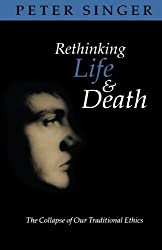 Rethinking Life and Death: The Collapse of Our Traditional Ethics by Peter Singer Peter (1995-09-21)