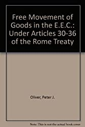 Free Movement of Goods in the E.E.C.: Under Articles 30-36 of the Rome Treaty