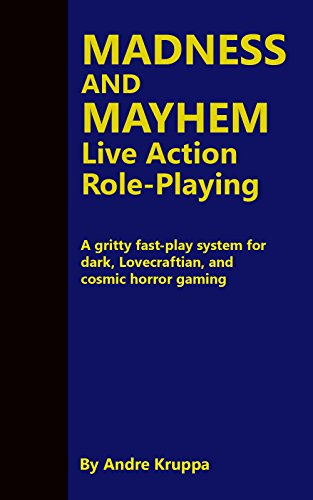 Madness and Mayhem Live Action Role-Playing: A gritty fast-play system for dark, Lovecraftian, and cosmic horror gaming (English Edition) -