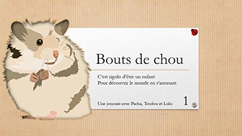 Couverture du livre Bébé bout de chou: C'est rigolo d'être un enfant pour découvrir le monde en s'amusant (Une journée avec Pacha, Toufou et Lulu t. 1)