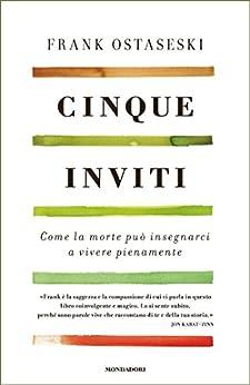 Cinque inviti: Come la morte può insegnarci a vivere pienamente (Italian Edition)
