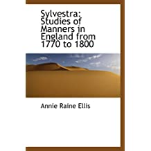 Sylvestra: Studies of Manners in England from 1770 to 1800