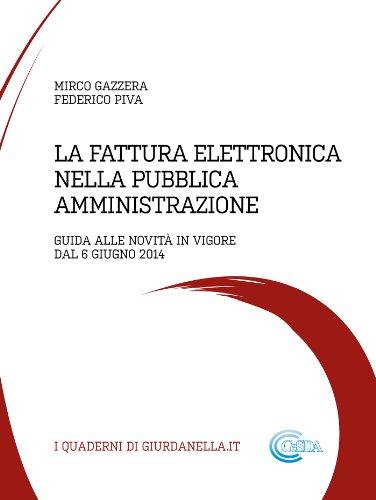 La fattura elettronica nella pubblica amministrazione: guida alle novita' in vigore dal 6 giugno 2014 (i quaderni di giurdanella.it)