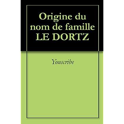 Origine du nom de famille LE DORTZ (Oeuvres courtes)