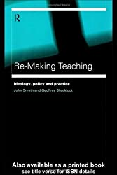 Re-Making Teaching: Ideology, Policy and Practice by Geoffrey Shacklock (1998-09-17)