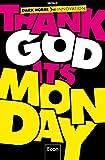Thank God it's Monday!: Design Thinking - Wie wir die Arbeitswelt revolutionieren
