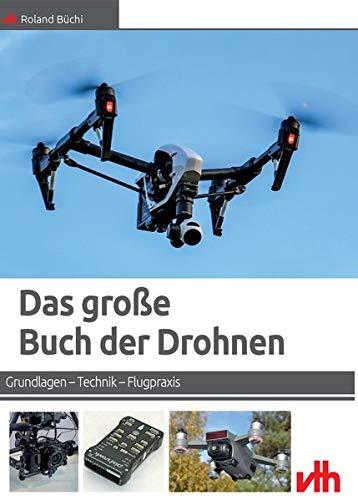Das große Buch der Drohnen: Grundlagen - Technik - Flugpraxis