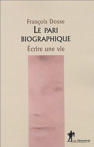 Le pari biographique : Ecrire une vie par François Dosse