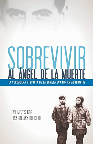 Sobrevivir al ángel de la muerte de Eva Mozes Kor