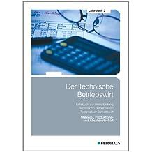 Der Technische Betriebswirt - Lehrbuch 2: Material-, Produktions- und Absatzwirtschaft