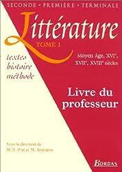 Littérature 2nde-1ère-Terminale Livre du professeur. Tome 1, Moyen Âge, XVIe, XVIIe, XVIIIe siècles