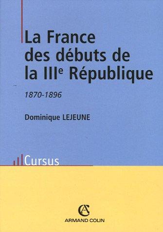 La France des débuts de la IIIe République 1870-1896 par Dominique Lejeune