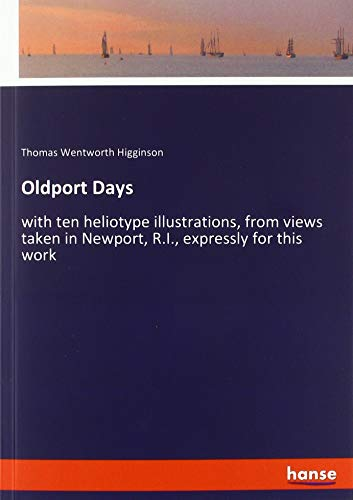 Oldport Days: with ten heliotype illustrations, from views taken in Newport, R.I., expressly for this work