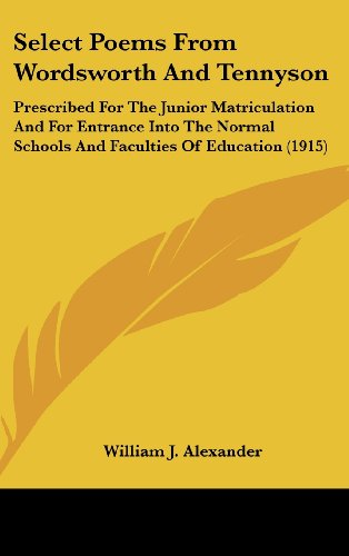 Select Poems from Wordsworth and Tennyson: Prescribed for the Junior Matriculation and for Entrance Into the Normal Schools and Faculties of Education