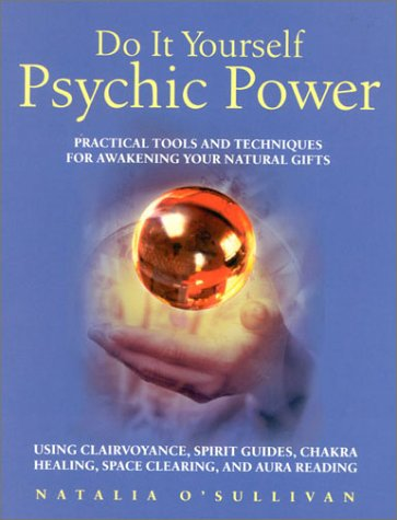 Do It Yourself Psychic Power: Practical Tools and Techniques for Awaking Your Natural Gifts