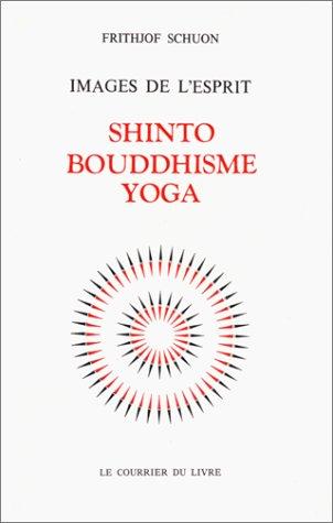 Images de l'esprit : Shinto - Bouddhisme - Yoga