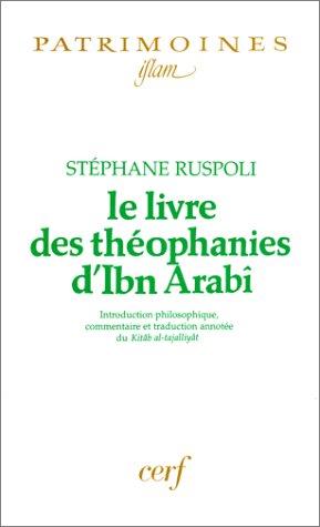 Le Livre des théophanies d'Ibn Arabi : Introduction philosophique, commentaire et traduction annotée du Kitâb al-tajalliyât
