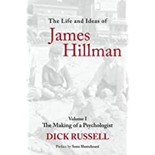 The Life and Ideas of James Hillman: The Making of a Psychologist: 1