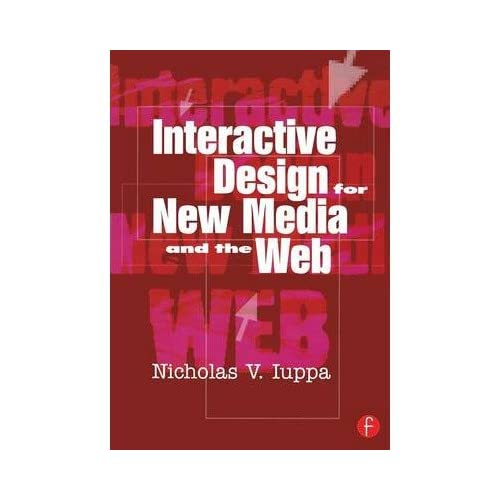 [ [ [ Interactive Design for New Media and the Web[ INTERACTIVE DESIGN FOR NEW MEDIA AND THE WEB ] By Iuppa, Nicholas V. ( Author )Sep-01-2001 Paperback