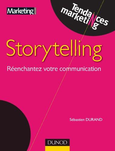 Le storytelling : Réenchantez votre communication ! par Sébastien Durand