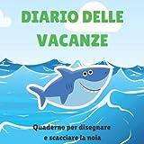 Diario delle vacanze: Quaderno illustrato con spazio per disegnare durante le vacanze, libro passatempo per la spiaggia, scaccia noia, libro per far ... intrattenimento per le vacanze estive, squalo