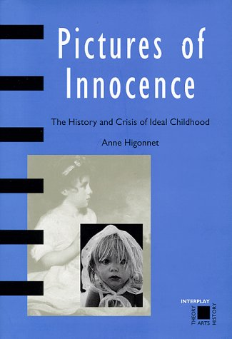 Pictures of Innocence: The History and Crisis of Ideal Childhood (Interplay) por Anne Higonnet